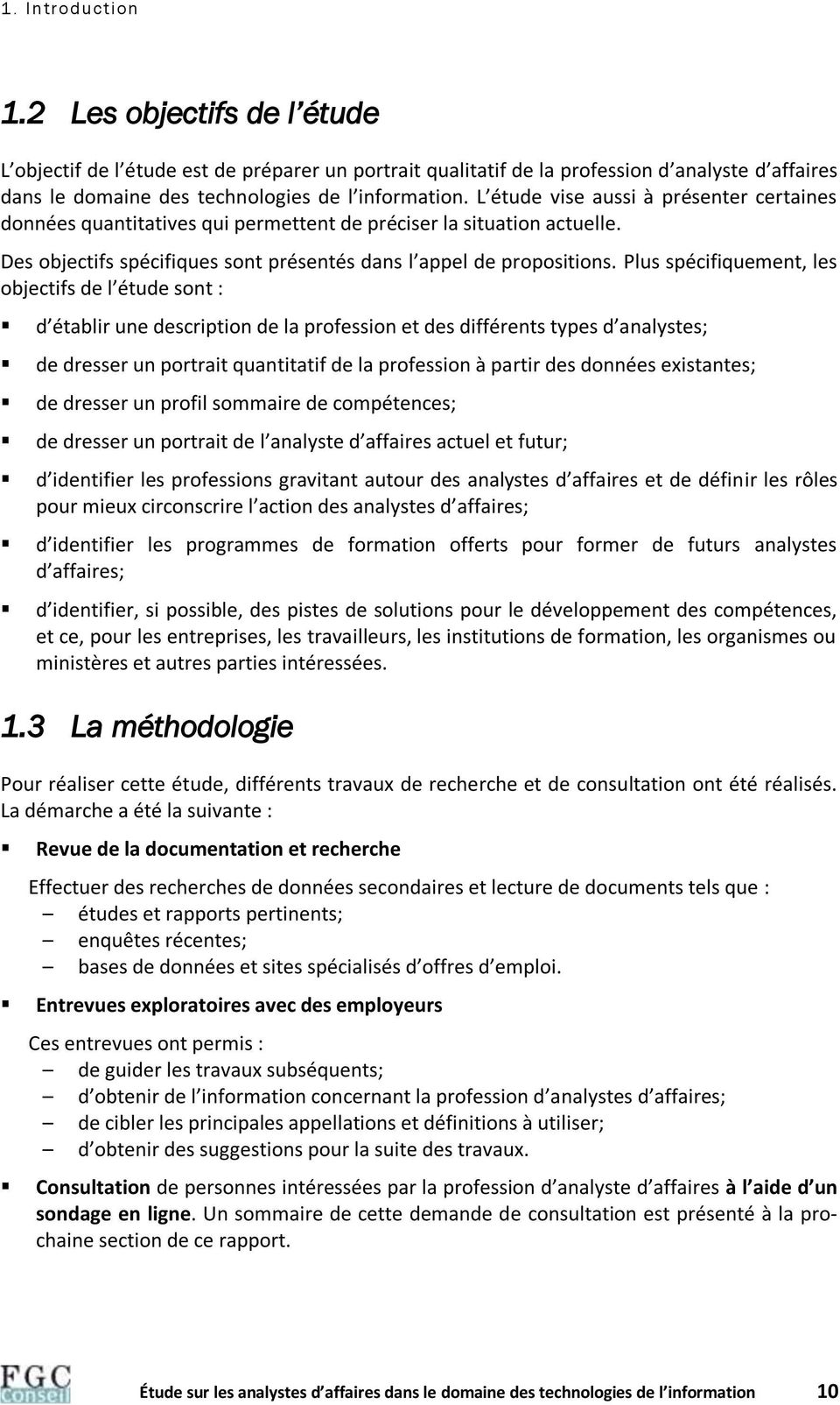 Plus spécifiquement, les objectifs de l étude sont : d établir une description de la profession et des différents types d analystes; de dresser un portrait quantitatif de la profession à partir des