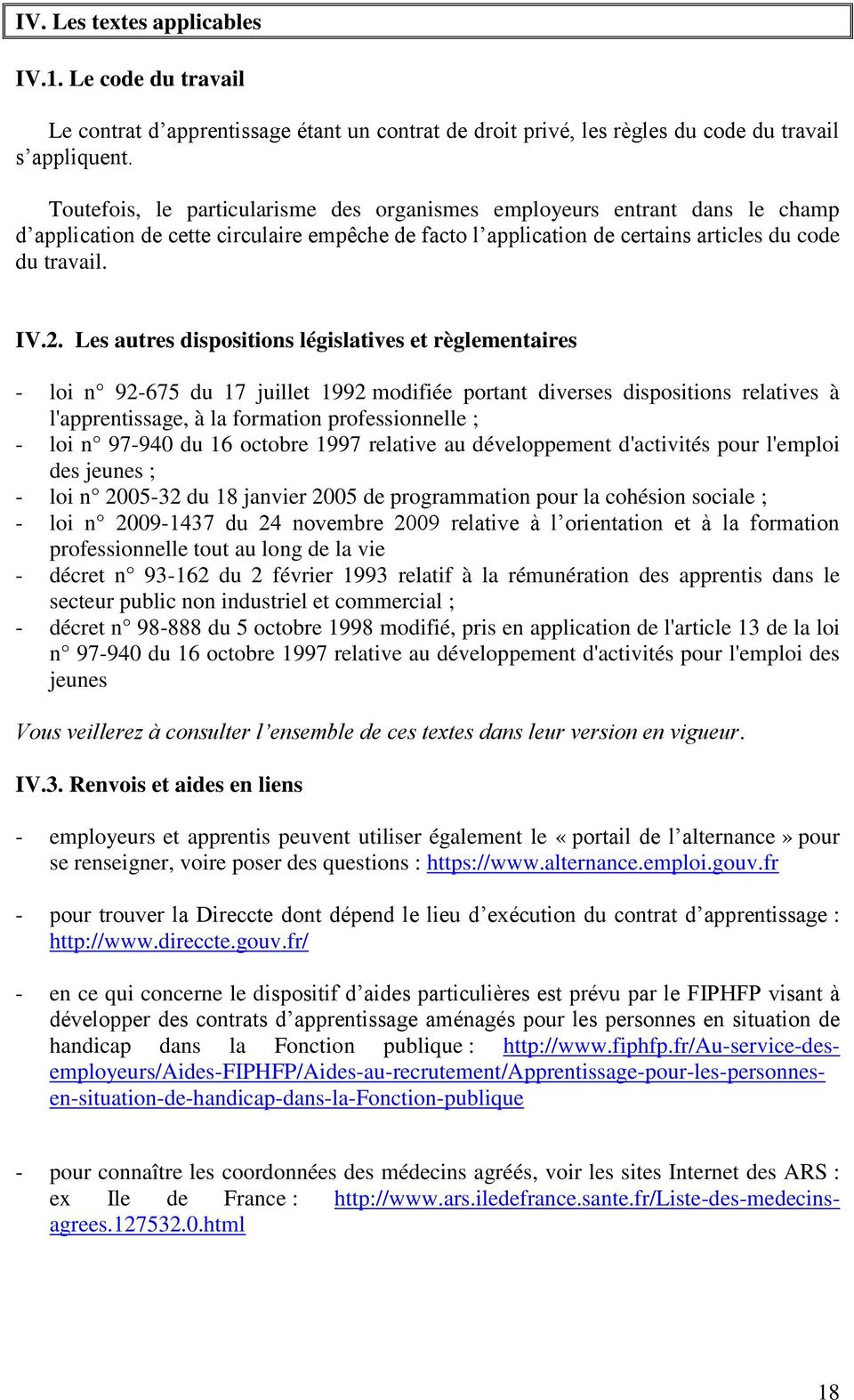 Les autres dispositions législatives et règlementaires - loi n 92-675 du 17 juillet 1992 modifiée portant diverses dispositions relatives à l'apprentissage, à la formation professionnelle ; - loi n