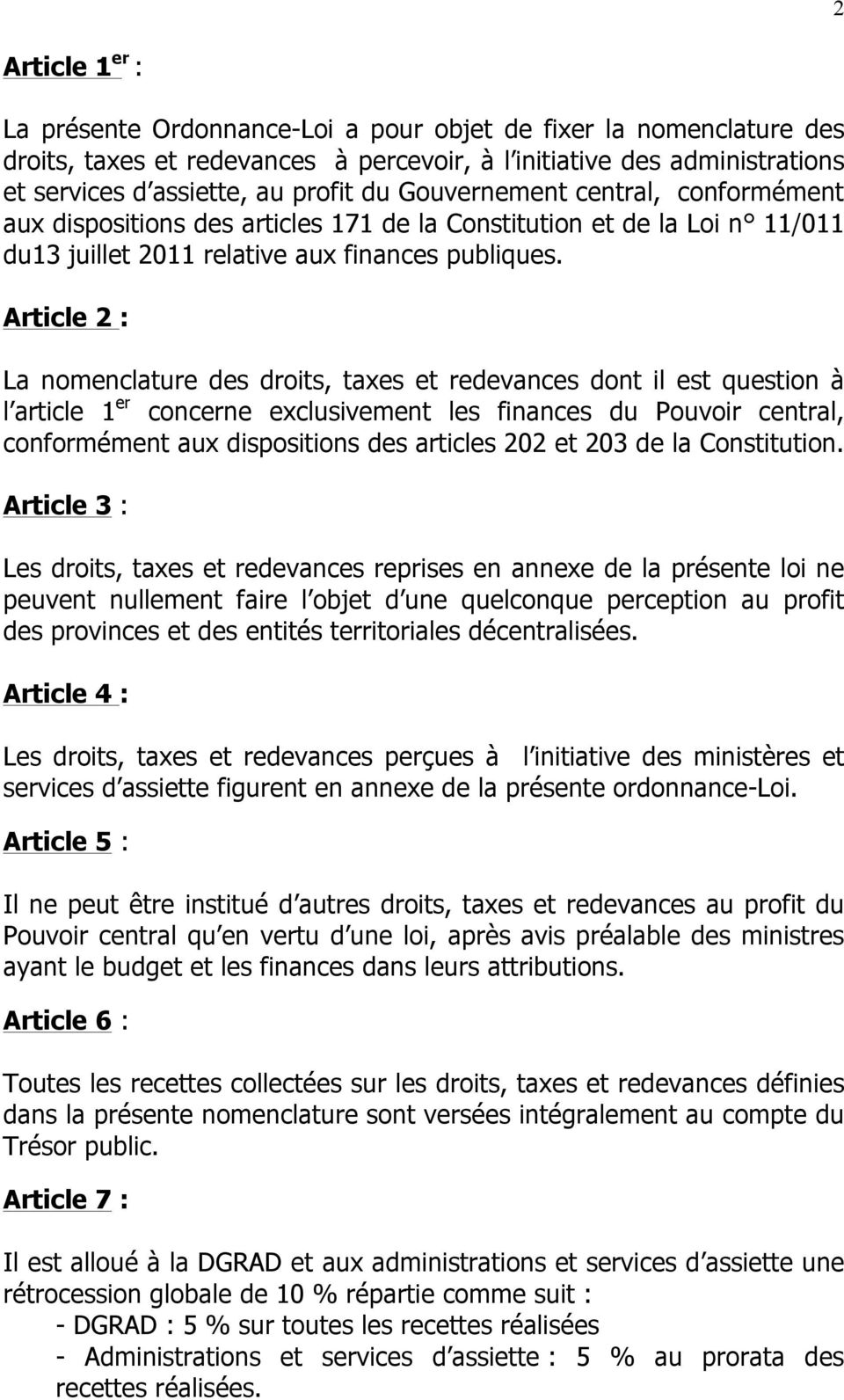 Article 2 : La nomenclature des droits, taxes et redevances dont il est question à l article 1 er concerne exclusivement les finances du Pouvoir central, conformément aux dispositions des articles 2