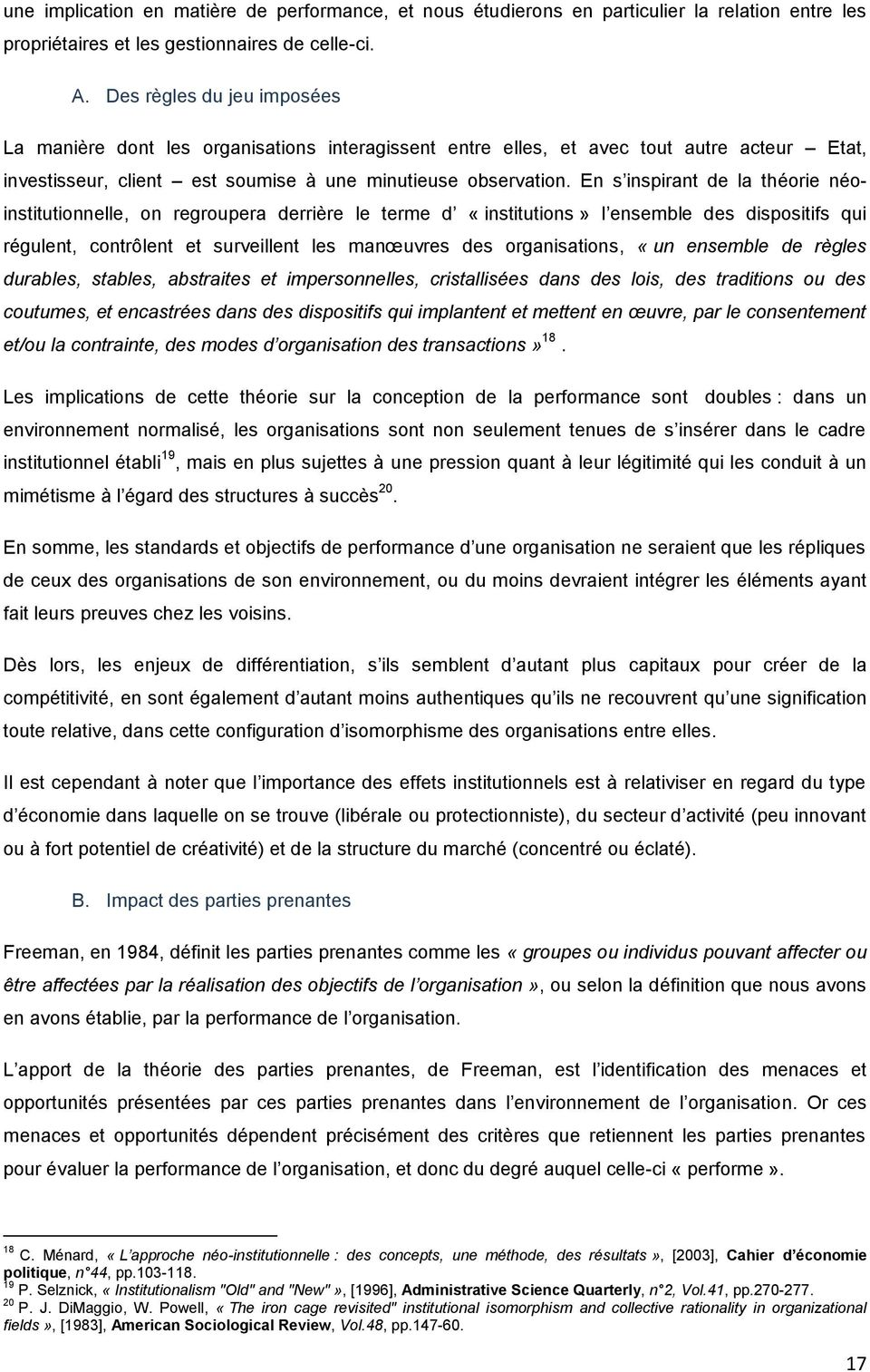 En s inspirant de la théorie néoinstitutionnelle, on regroupera derrière le terme d «institutions» l ensemble des dispositifs qui régulent, contrôlent et surveillent les manœuvres des organisations,