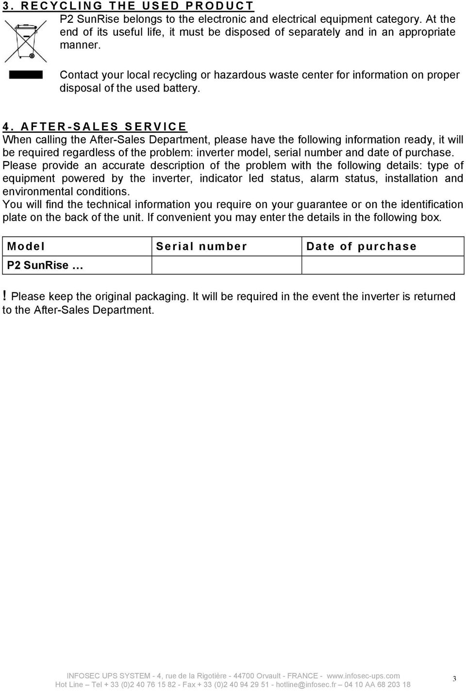 AFTER-SALES SERVICE When calling the After-Sales Department, please have the following information ready, it will be required regardless of the problem: inverter model, serial number and date of