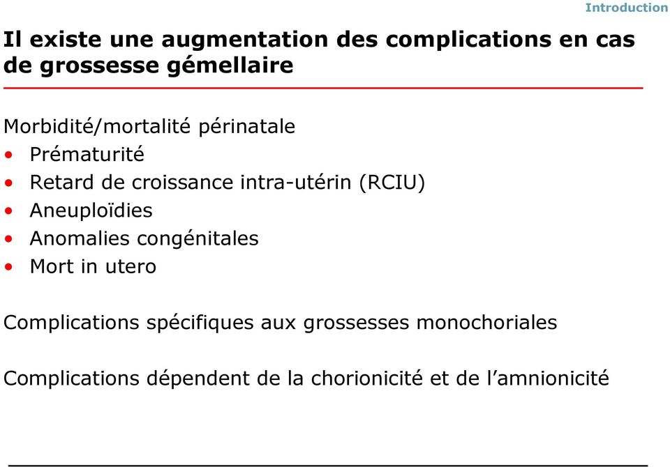 intra-utérin (RCIU) Aneuploïdies Anomalies congénitales Mort in utero Complications