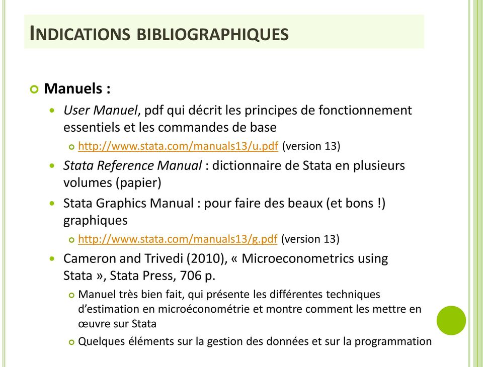) graphiques http://www.stata.com/manuals13/g.pdf (version 13) Cameron and Trivedi (2010), «Microeconometrics using Stata», Stata Press, 706 p.