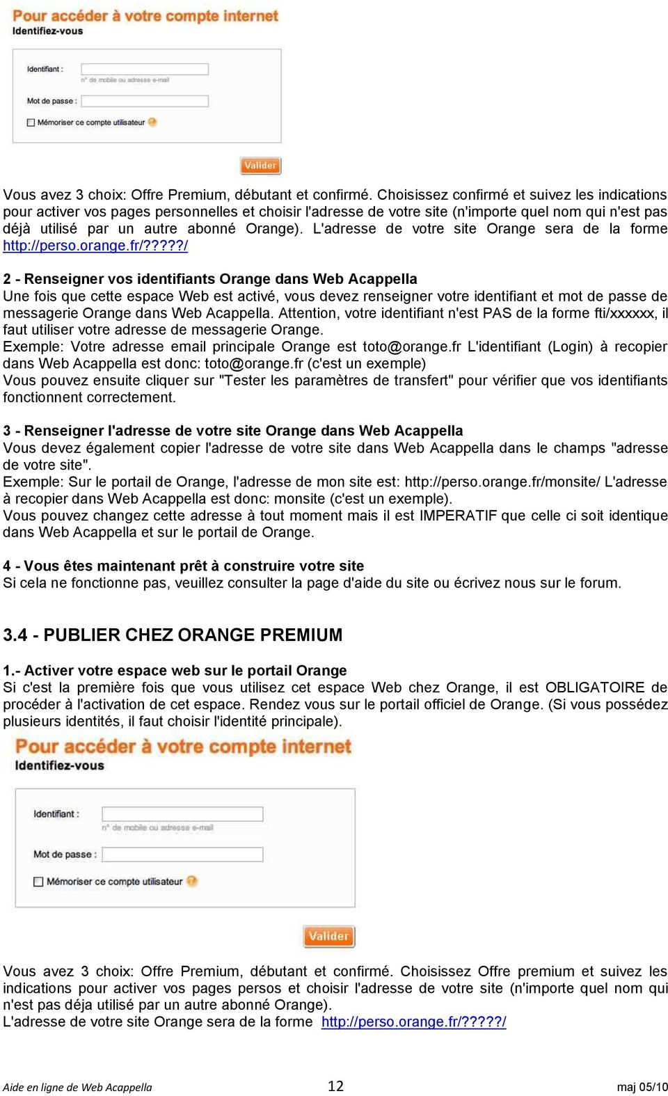 L'adresse de votre site Orange sera de la forme http://perso.orange.fr/?