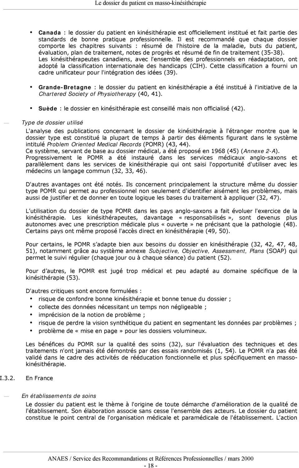 traitement (35-38). Les kinésithérapeutes canadiens, avec l'ensemble des professionnels en réadaptation, ont adopté la classification internationale des handicaps (CIH).
