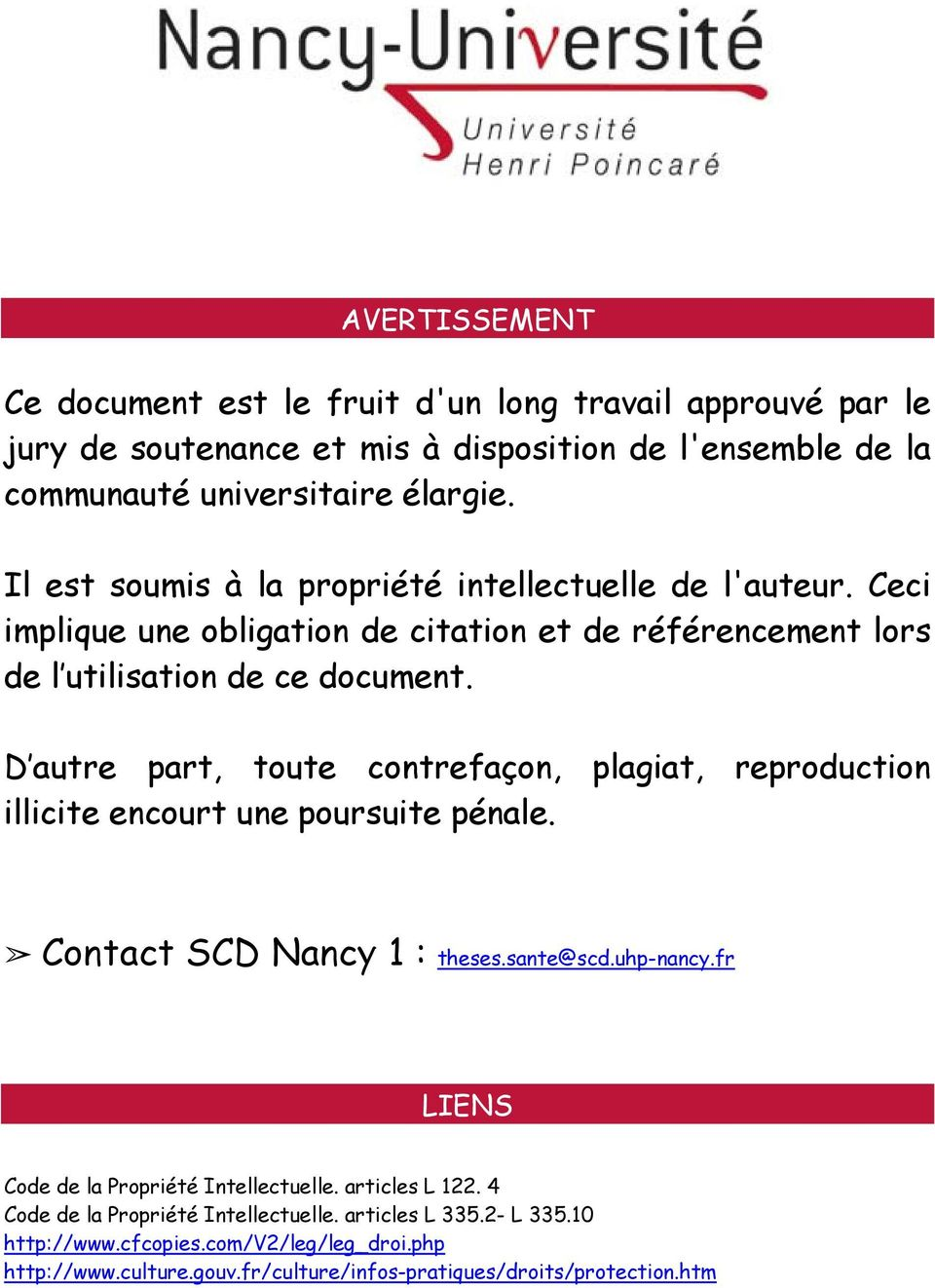 D autre part, toute contrefaçon, plagiat, reproduction illicite encourt une poursuite pénale. Contact SCD Nancy 1 : theses.sante@scd.uhp-nancy.
