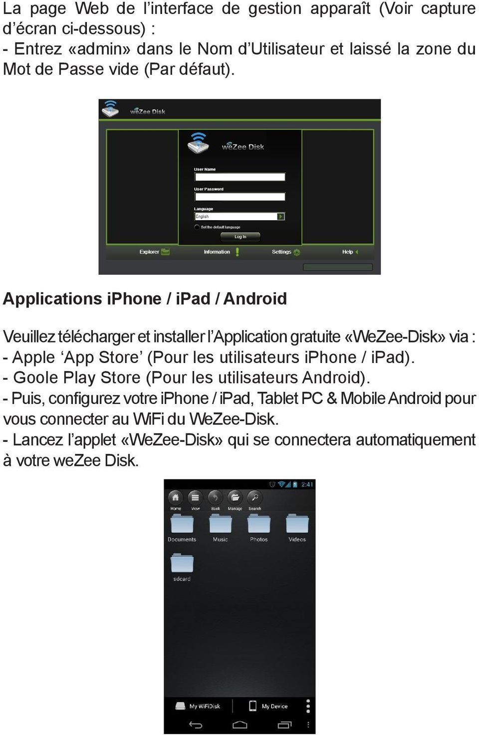 Applications iphone / ipad / Android Veuillez télécharger et installer l Application gratuite «WeZee-Disk» via : - Apple App Store (Pour les