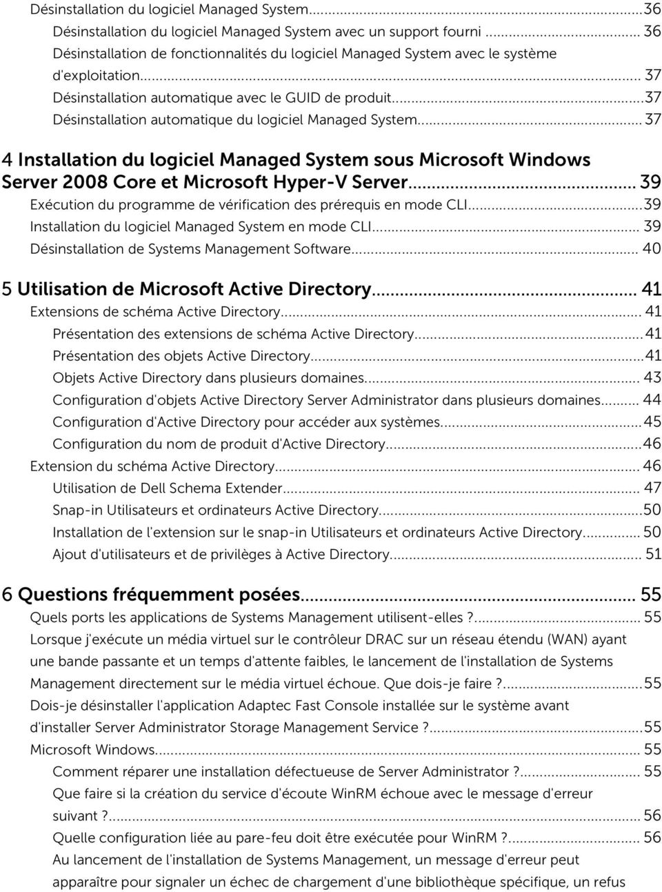..37 Désinstallation automatique du logiciel Managed System...37 4 Installation du logiciel Managed System sous Microsoft Windows Server 2008 Core et Microsoft Hyper-V Server.