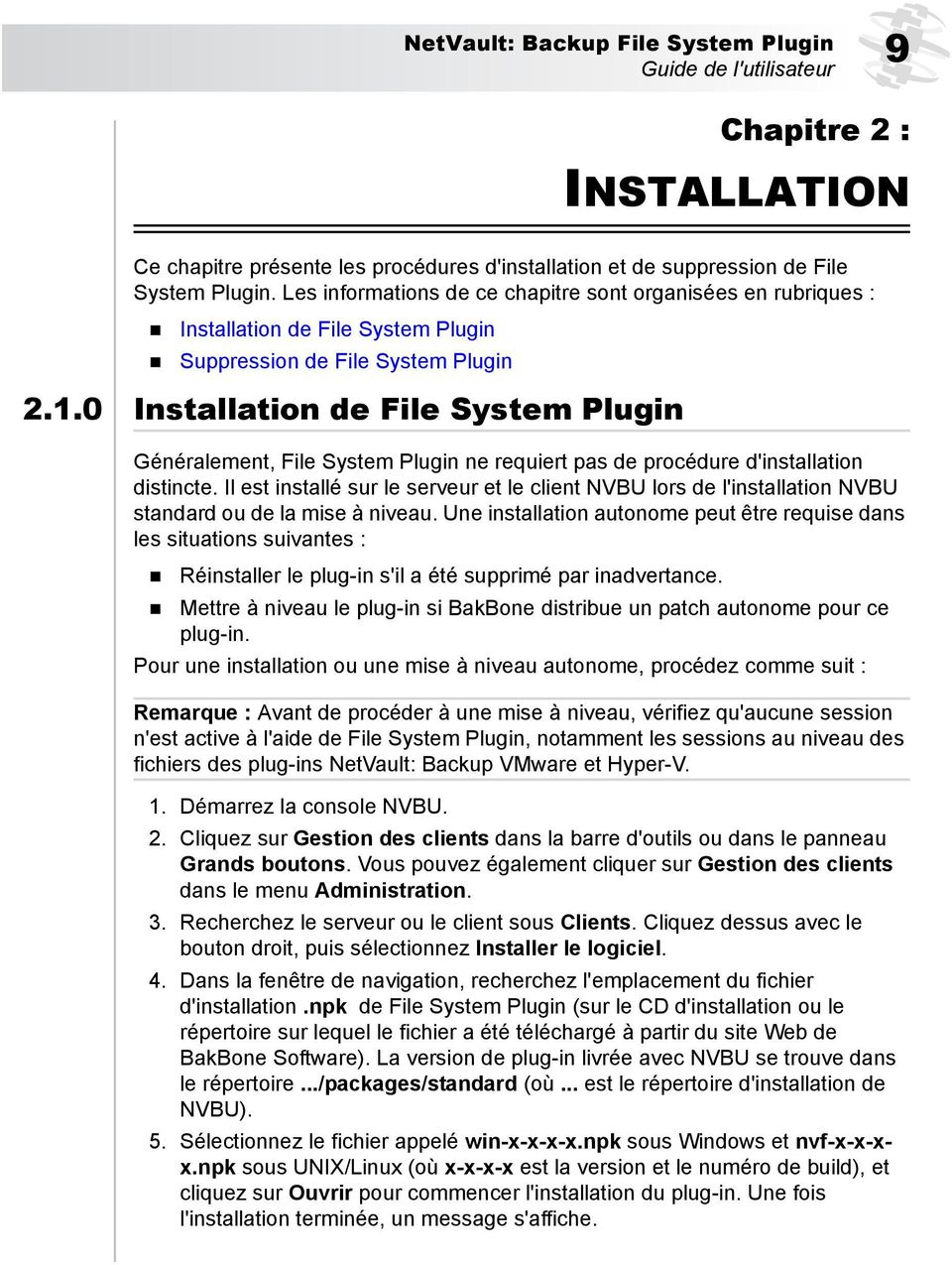 0 Installation de File System Plugin Généralement, File System Plugin ne requiert pas de procédure d'installation distincte.