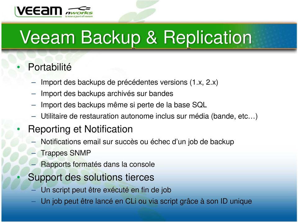 inclus sur média (bande, etc ) Reporting et Notification Notifications email sur succès ou échec d un job de backup Trappes SNMP