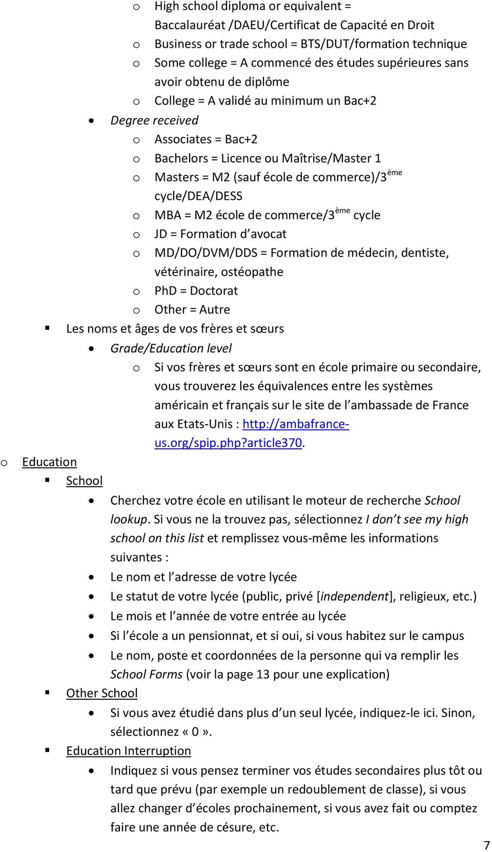cycle/dea/dess o MBA = M2 école de commerce/3 ème cycle o JD = Formation d avocat o MD/DO/DVM/DDS = Formation de médecin, dentiste, vétérinaire, ostéopathe o PhD = Doctorat o Other = Autre Les noms