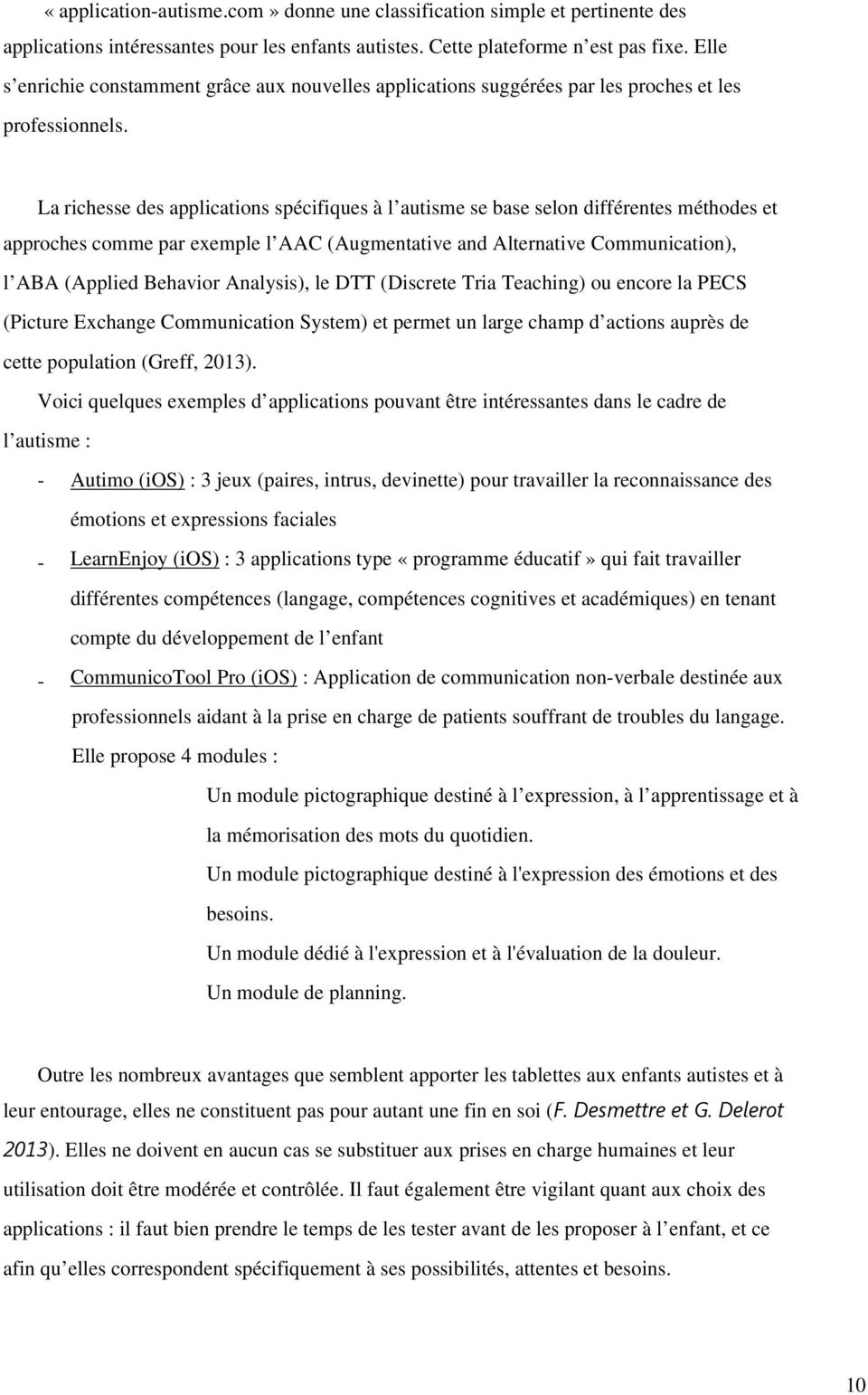 La richesse des applications spécifiques à l autisme se base selon différentes méthodes et approches comme par exemple l AAC (Augmentative and Alternative Communication), l ABA (Applied Behavior