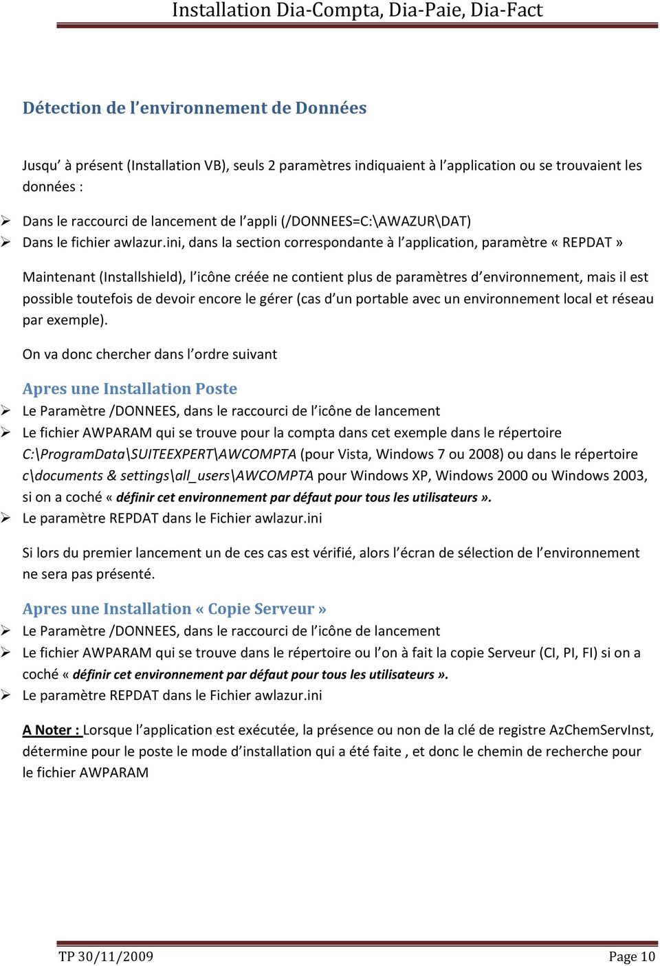 ini, dans la section correspondante à l application, paramètre «REPDAT» Maintenant (Installshield), l icône créée ne contient plus de paramètres d environnement, mais il est possible toutefois de