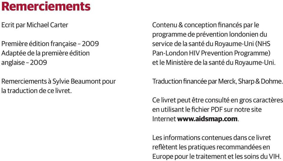Contenu & conception financés par le programme de prévention londonien du service de la santé du Royaume-Uni (NHS Pan-London HIV Prevention Programme) et le Ministère