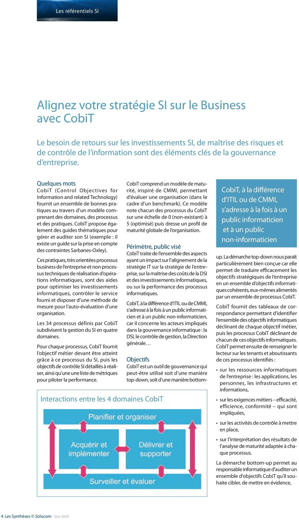Quelques mots CobiT (Control Objectives for Information and related Technology) fournit un ensemble de bonnes pratiques au travers d un modèle comprenant des domaines, des processus et des pratiques.