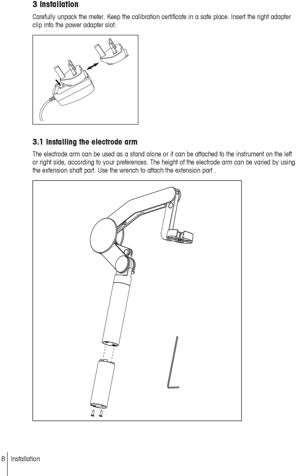 1 Installing the electrode arm The electrode arm can be used as a stand alone or it can be attached to the instrument