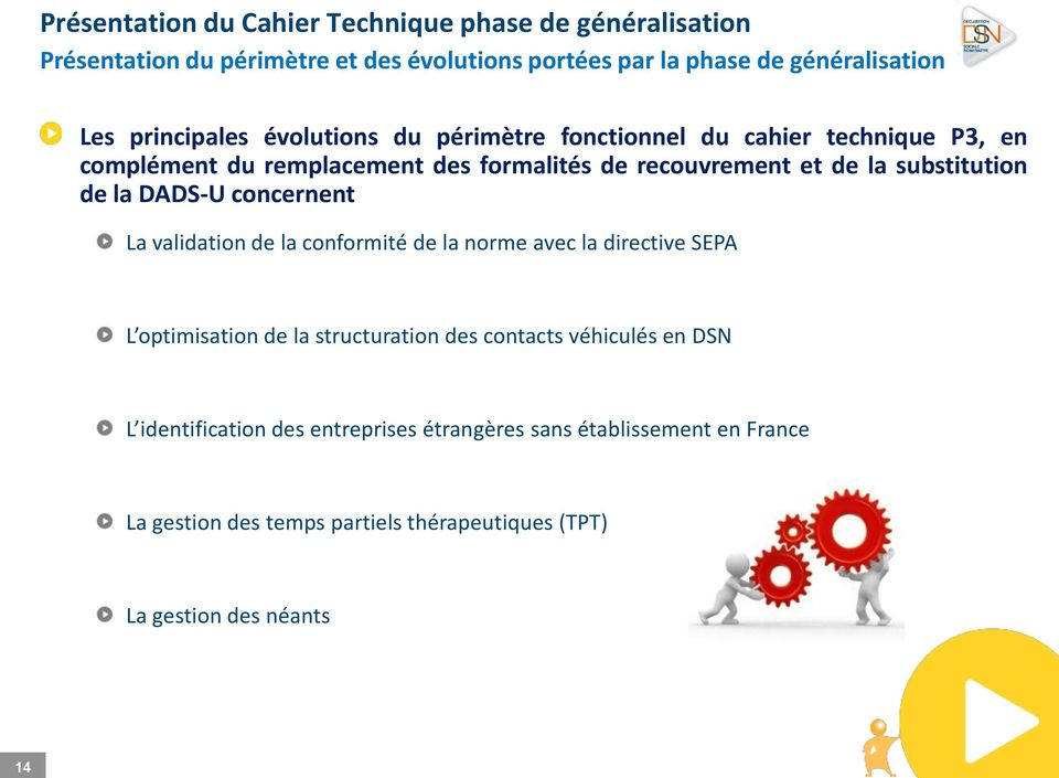 substitution de la DADS-U concernent La validation de la conformité de la norme avec la directive SEPA L optimisation de la structuration des contacts