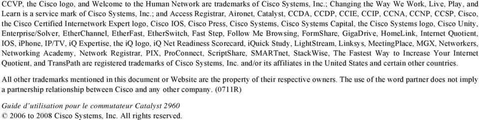 the Cisco Systems logo, Cisco Unity, Enterprise/Solver, EtherChannel, EtherFast, EtherSwitch, Fast Step, Follow Me Browsing, FormShare, GigaDrive, HomeLink, Internet Quotient, IOS, iphone, IP/TV, iq