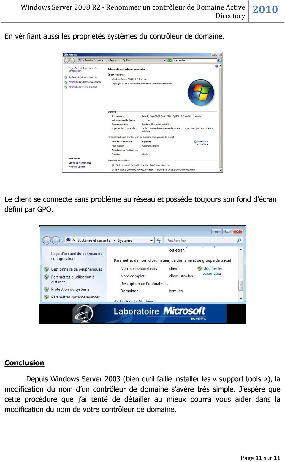 Conclusion Depuis Windows Server 2003 (bien qu il faille installer les «support tools»), la modification du nom d un