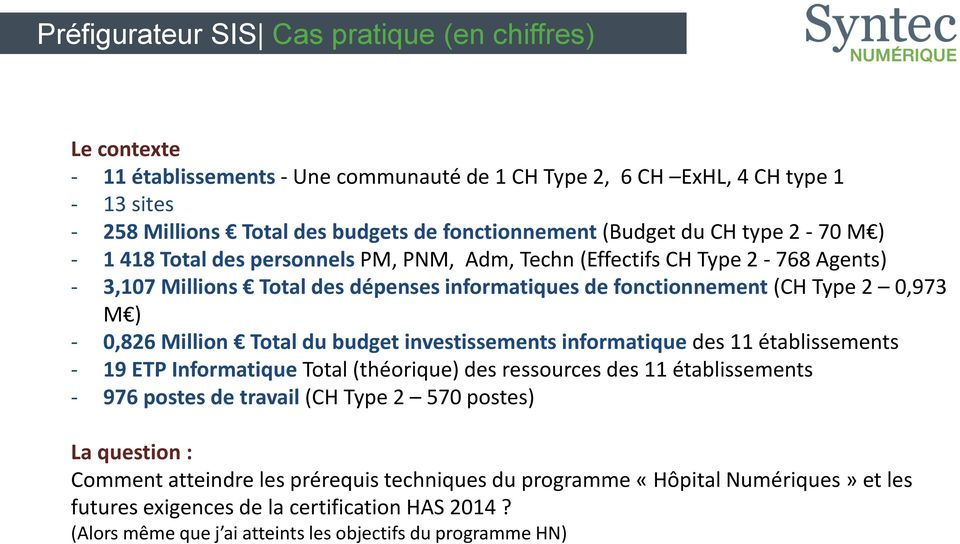 - 0,826 Million Total du budget investissements informatique des 11 établissements - 19 ETP Informatique Total (théorique) des ressources des 11 établissements - 976 postes de travail (CH Type 2 570