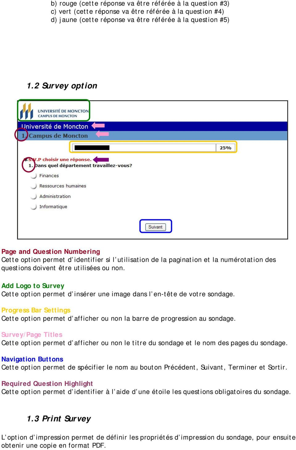 Add Logo to Survey Cette option permet d insérer une image dans l en-tête de votre sondage. Progress Bar Settings Cette option permet d afficher ou non la barre de progression au sondage.