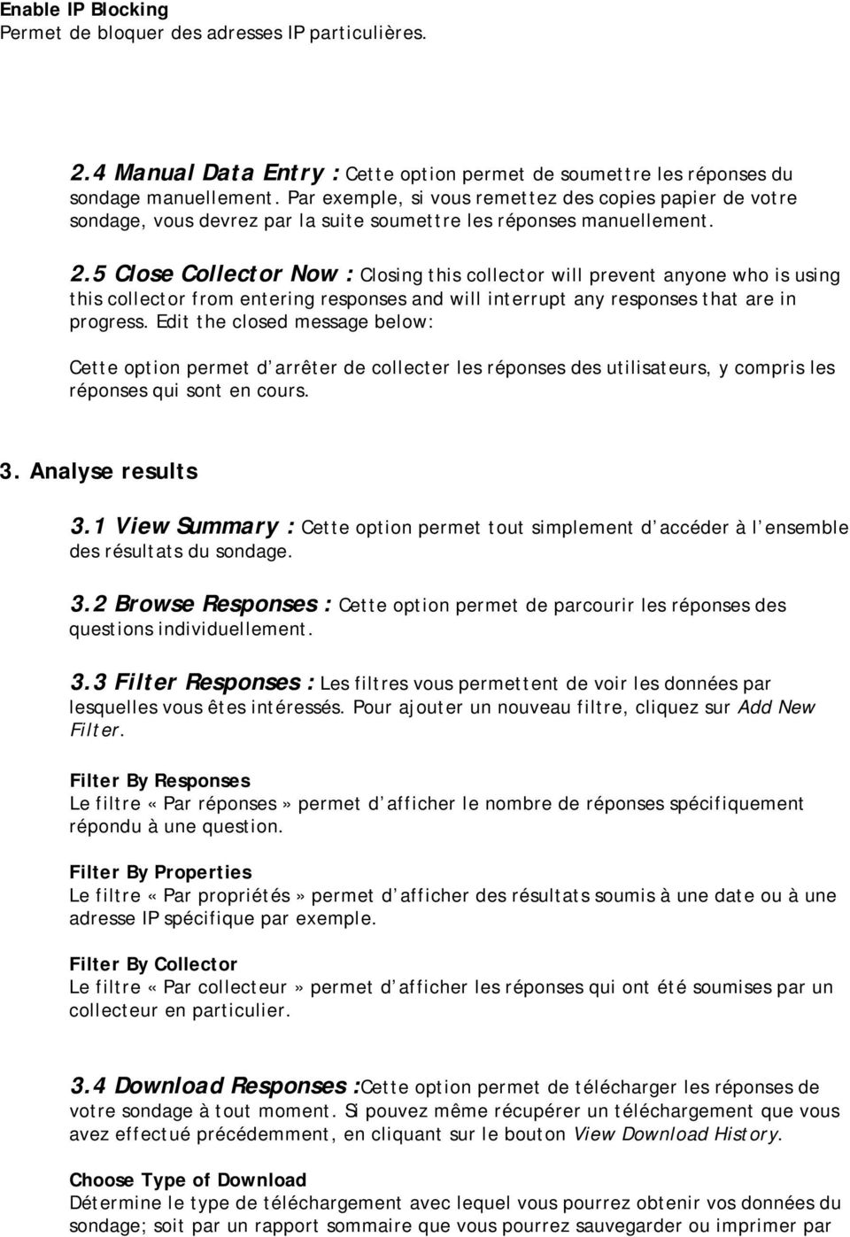 5 Close Collector Now : Closing this collector will prevent anyone who is using this collector from entering responses and will interrupt any responses that are in progress.