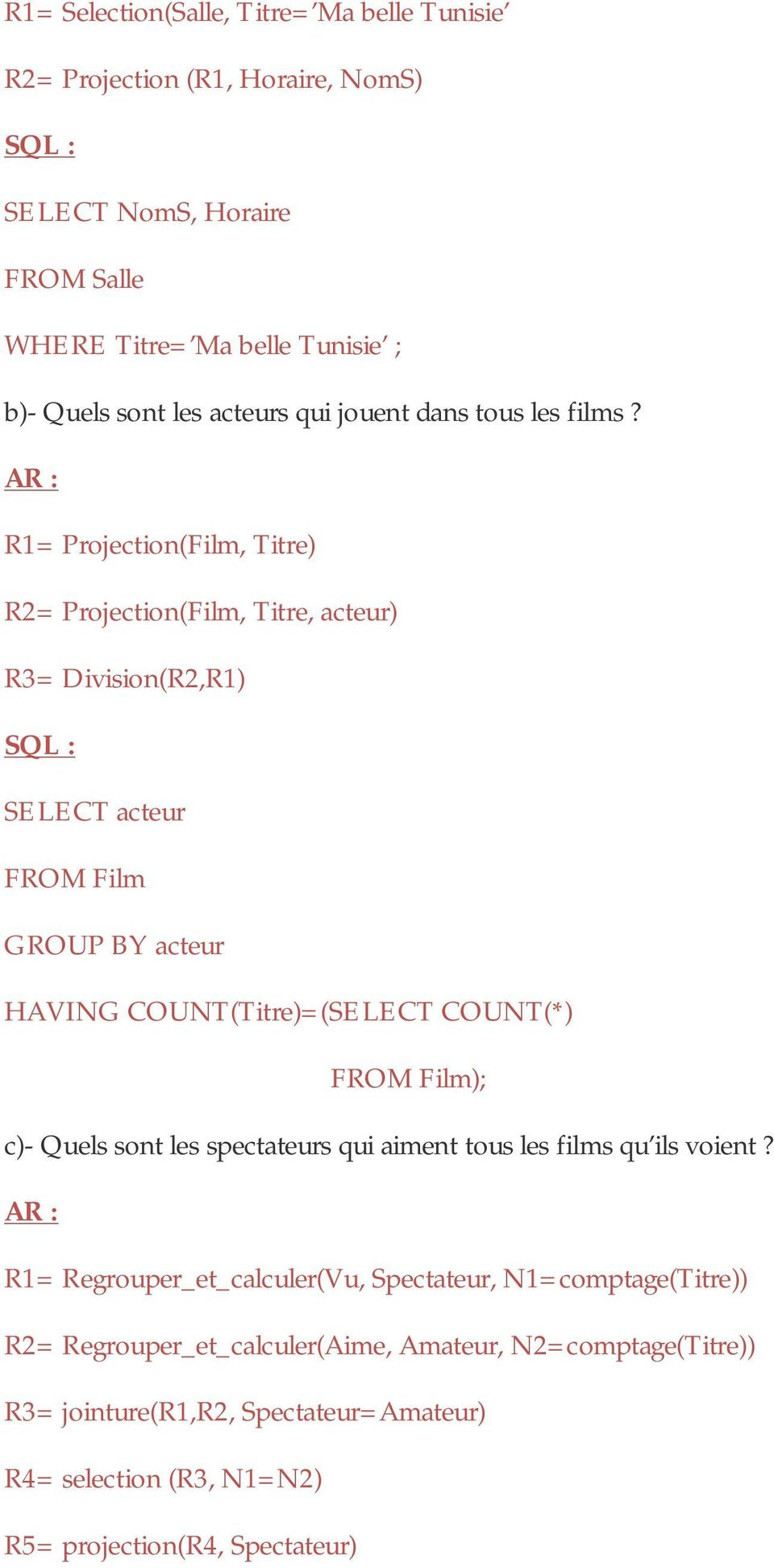 R1= Projection(Film, Titre) R2= Projection(Film, Titre, acteur) R3= Division(R2,R1) SELECT acteur FROM Film GROUP BY acteur HAVING COUNT(Titre)=(SELECT COUNT(*) FROM