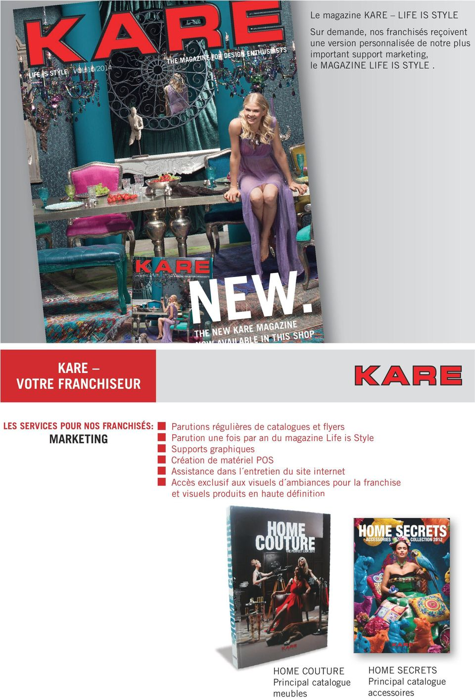 E RE MAGAZIN THE NEW KA SHOP BLE IN THIS NOW AVAILA KARE VOTRE FRANCHISEUR LES SERVICES POUR NOS FRANCHISÉS: MARKETING Parutions régulières de catalogues et flyers Parution une