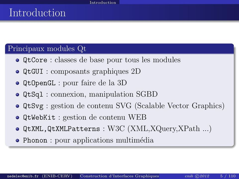 (Scalable Vector Graphics) QtWebKit : gestion de contenu WEB QtXML,QtXMLPatterns : W3C (XML,XQuery,XPath.