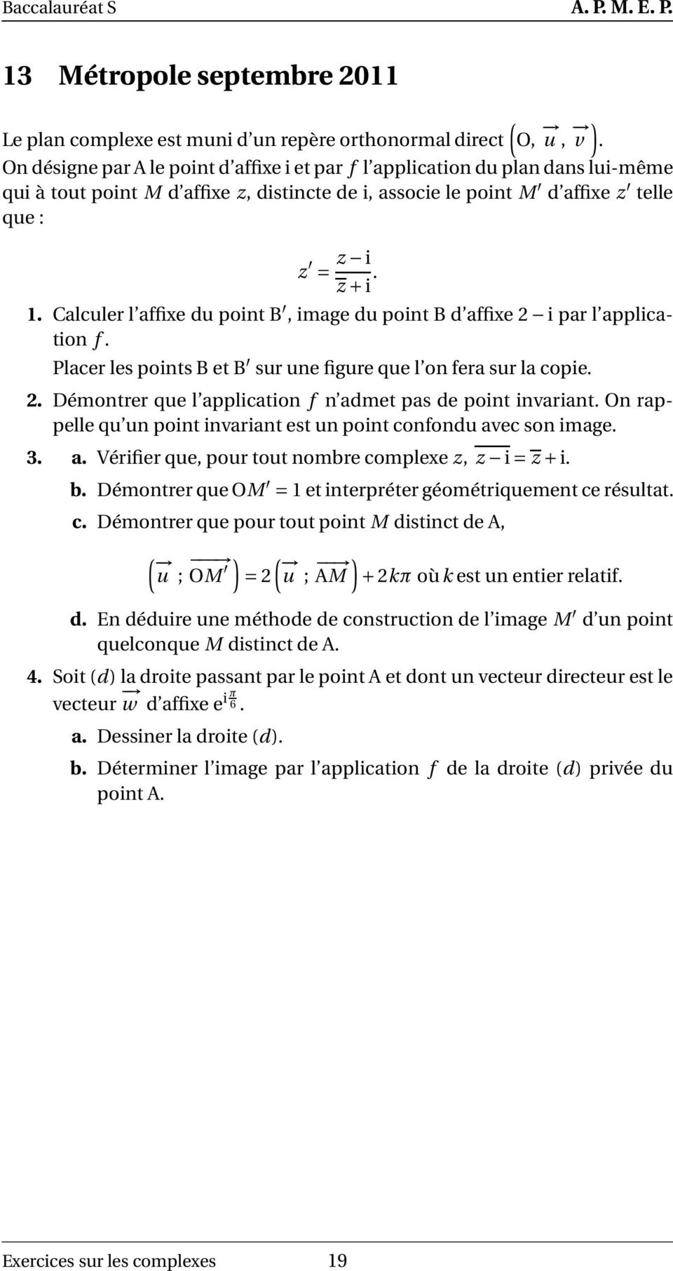 Calculer l affixe du point B, image du point B d affixe 2 i par l application f. Placer les points B et B sur une figure que l on fera sur la copie. 2. Démontrer que l application f n admet pas de point invariant.