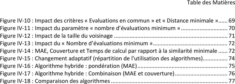 .. 71 Figure IV-13 : Impact du «Nombre d évaluations minimum»... 72 Figure IV-14 : MAE, Couverture et Temps de calcul par rapport à la similarité minimale.