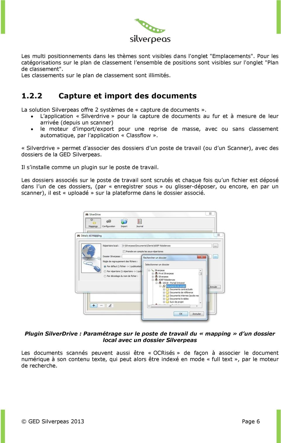 2 Capture et import des documents La solution Silverpeas offre 2 systèmes de «capture de documents».
