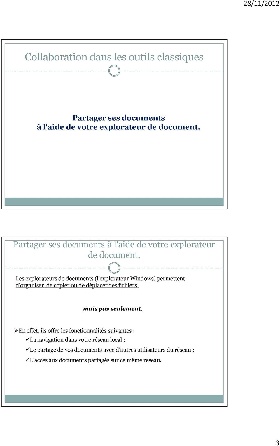 Les explorateurs de documents (l'explorateur Windows) permettent d'organiser, de copier ou de déplacer des fichiers, mais pas