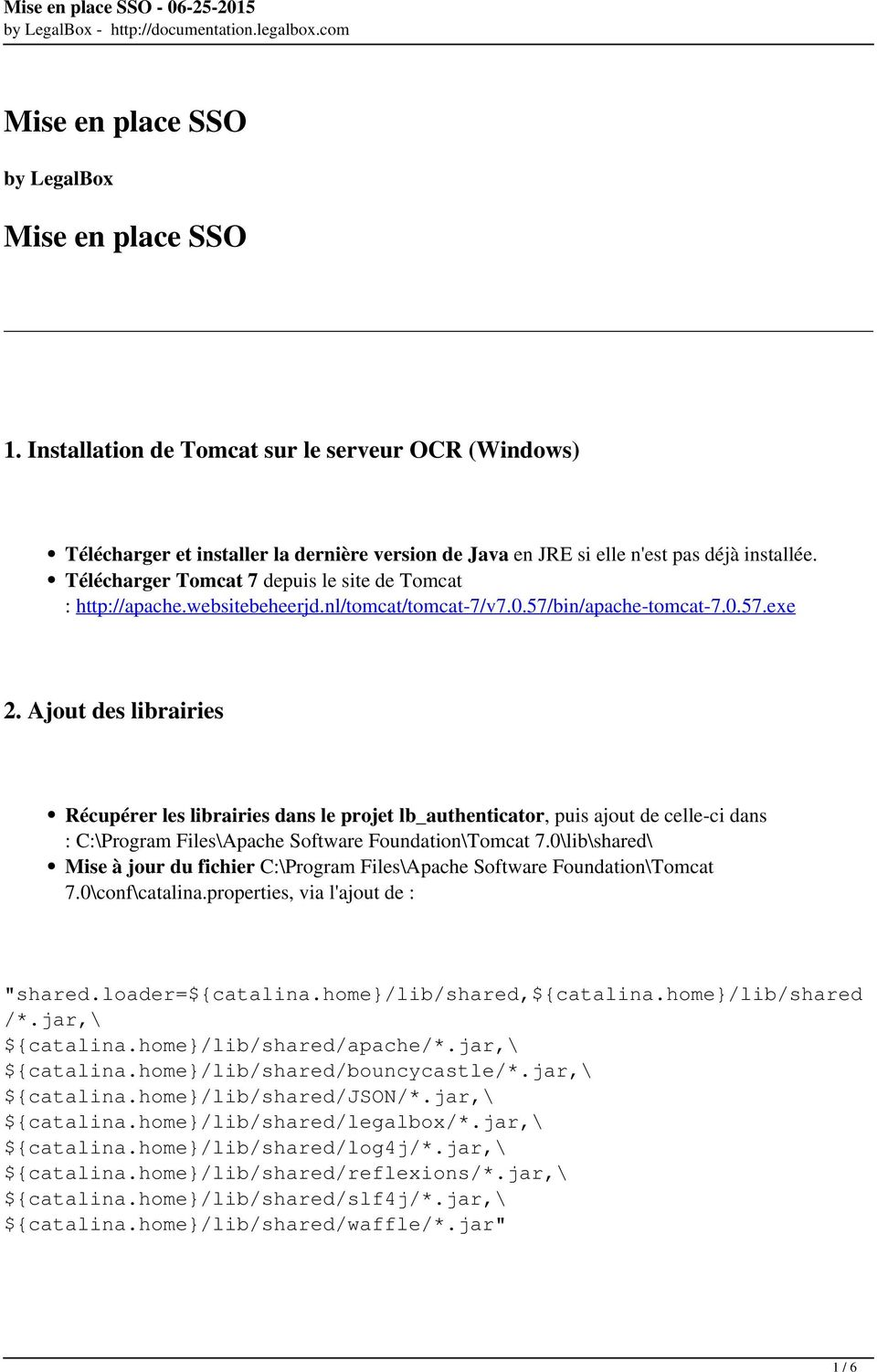 Ajout des librairies Récupérer les librairies dans le projet lb_authenticator, puis ajout de celle-ci dans : C:\Program Files\Apache Software Foundation\Tomcat 7.