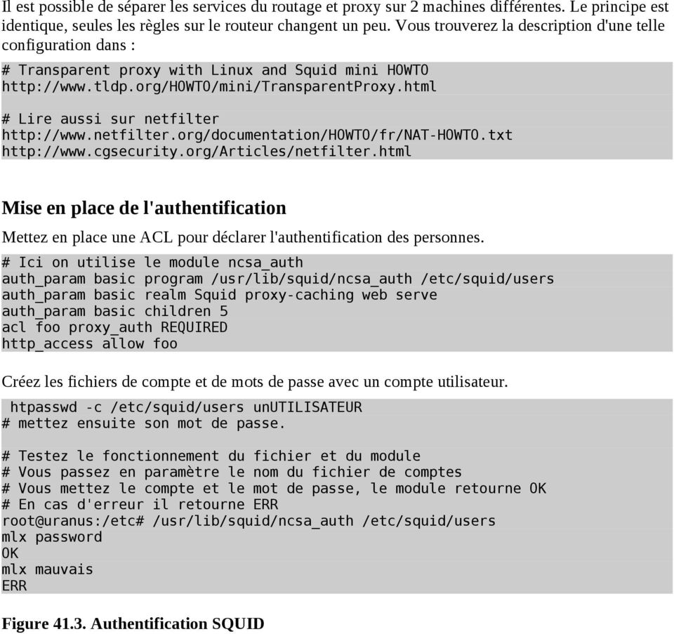 html # Lire aussi sur netfilter http://www.netfilter.org/documentation/howto/fr/nat-howto.txt http://www.cgsecurity.org/articles/netfilter.