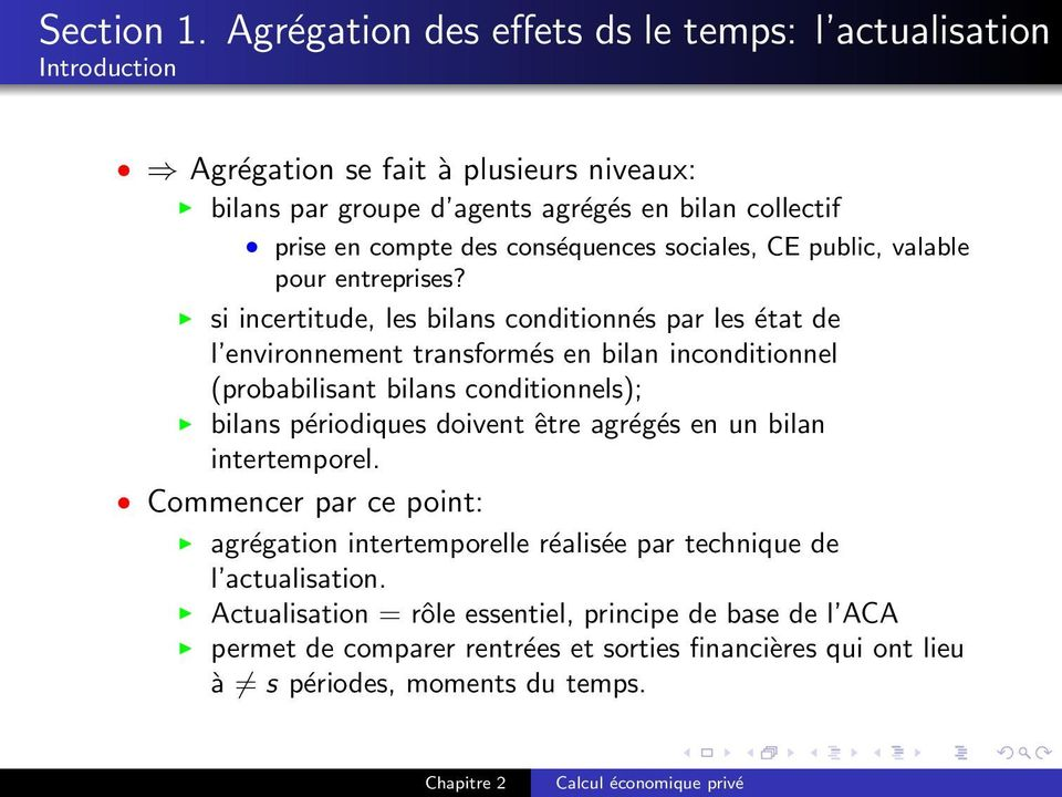 si incertitude, les bilans conditionnés par les état de l environnement transformés en bilan inconditionnel (probabilisant bilans conditionnels); bilans