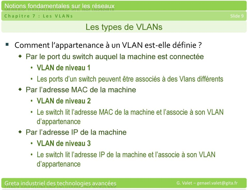différents Par l adresse MAC de la machine VLAN de niveau 2 Le switch lit l adresse MAC de la machine et l associe à son VLAN d