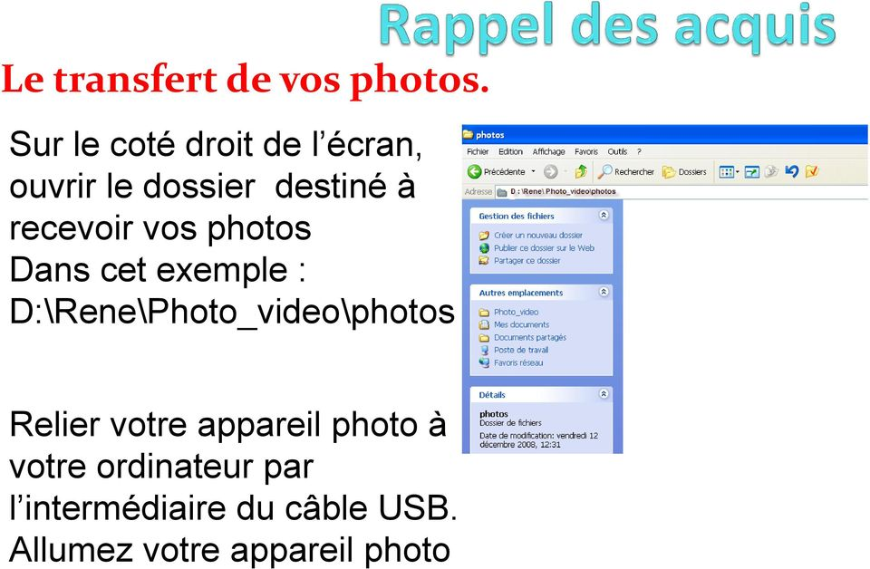 recevoir vos photos Dans cet exemple : D:\Rene\Photo_video\photos