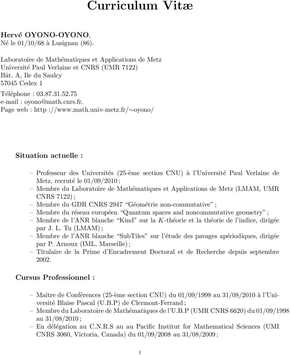 fr/ oyono/ Situation actuelle : Professeur des Universités (25-ème section CNU) à l Université Paul Verlaine de Metz, recruté le 01/09/2010 ; Membre du Laboratoire de Mathématiques et Applications de