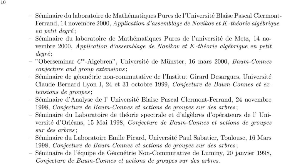Université de Münster, 16 mars 2000, Baum-Connes conjecture and group extensions ; Séminaire de géométrie non-commutative de l Institut Girard Desargues, Université Claude Bernard Lyon I, 24 et 31