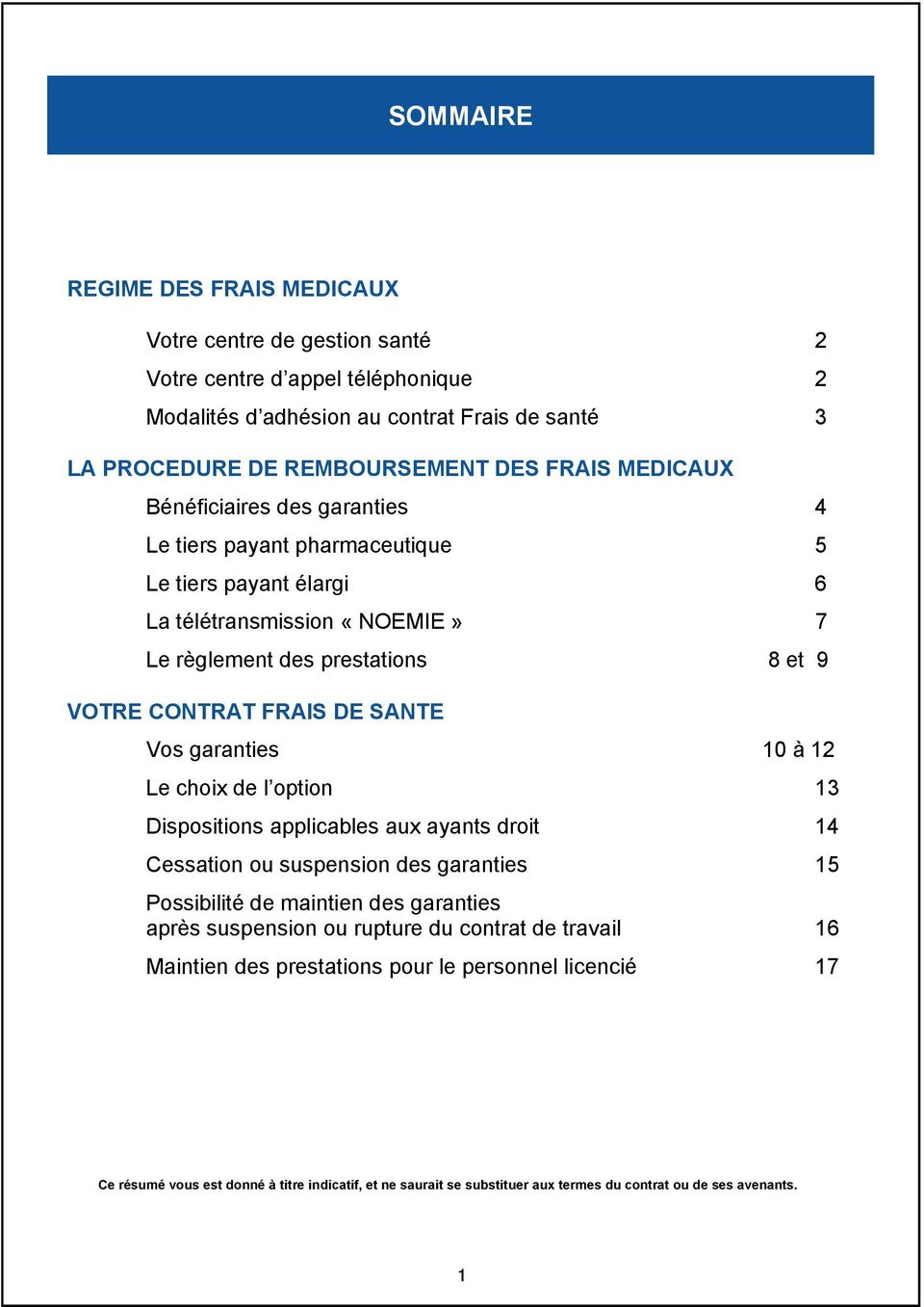 Vos garanties 10 à 12 Le choix de l option 13 Dispositions applicables aux ayants droit 14 Cessation ou suspension des garanties 15 Possibilité de maintien des garanties après suspension ou