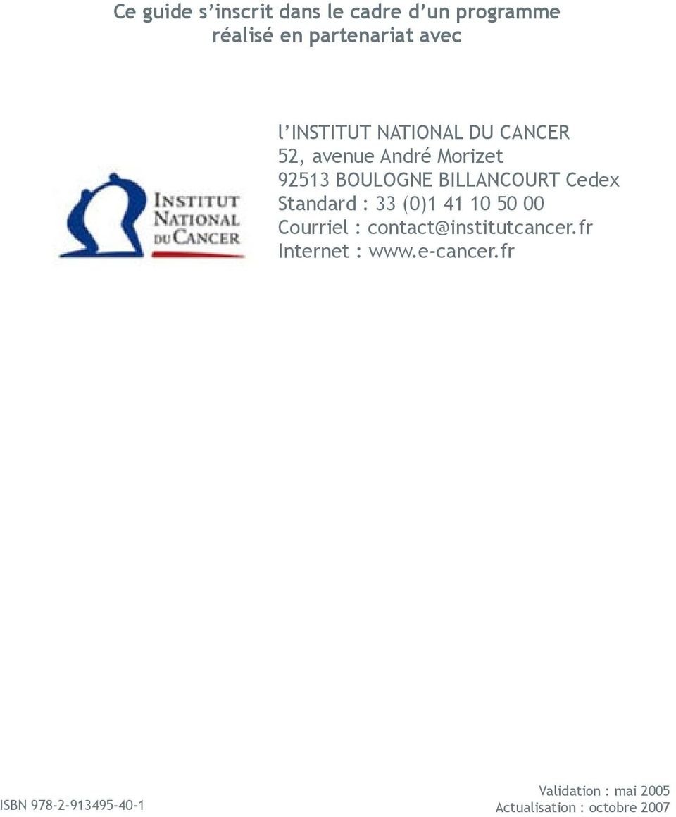 Cedex Standard : 33 (0)1 41 10 50 00 Courriel : contact@institutcancer.