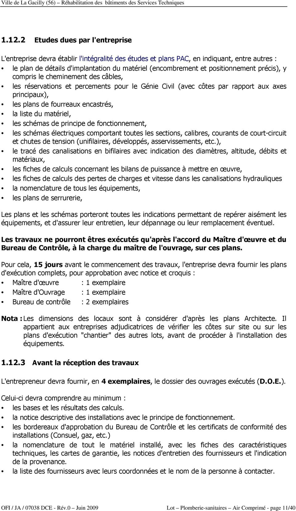 liste du matériel, les schémas de principe de fonctionnement, les schémas électriques comportant toutes les sections, calibres, courants de court-circuit et chutes de tension (unifilaires,