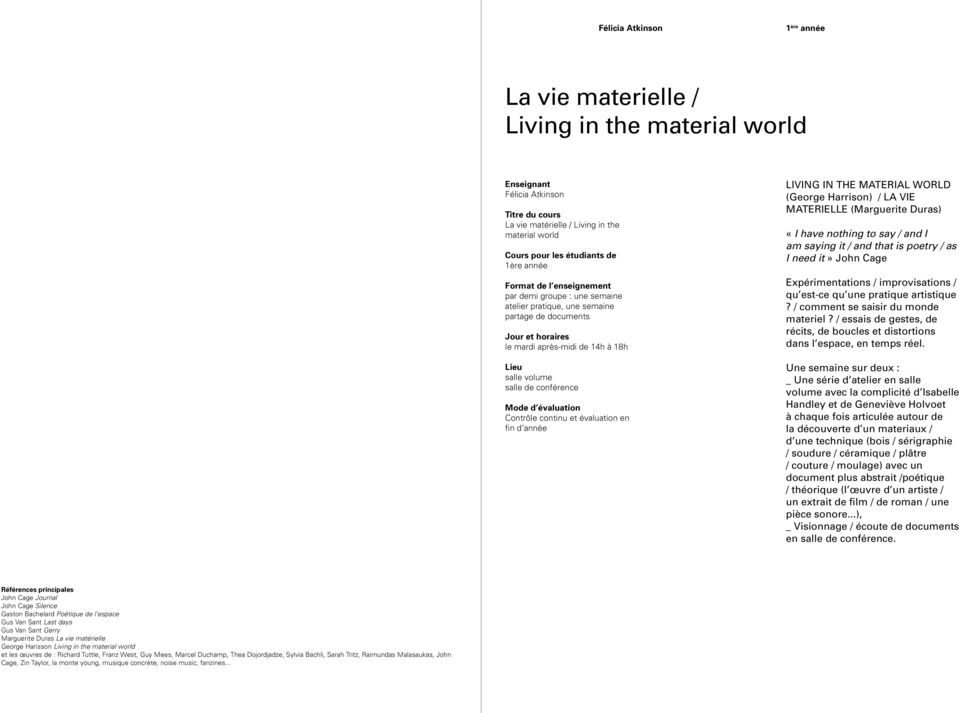 Harrison) / LA VIE MATERIELLE (Marguerite Duras) «I have nothing to say / and I am saying it / and that is poetry / as I need it» John Cage Expérimentations / improvisations / qu est-ce qu une