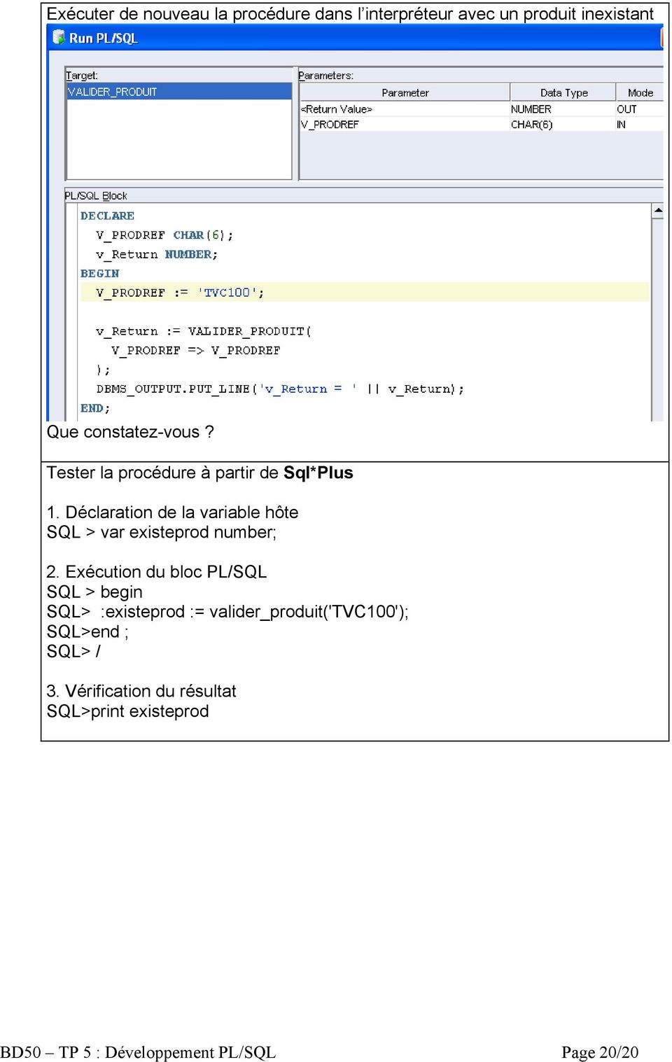 Déclaration de la variable hôte SQL > var existeprod number; 2.