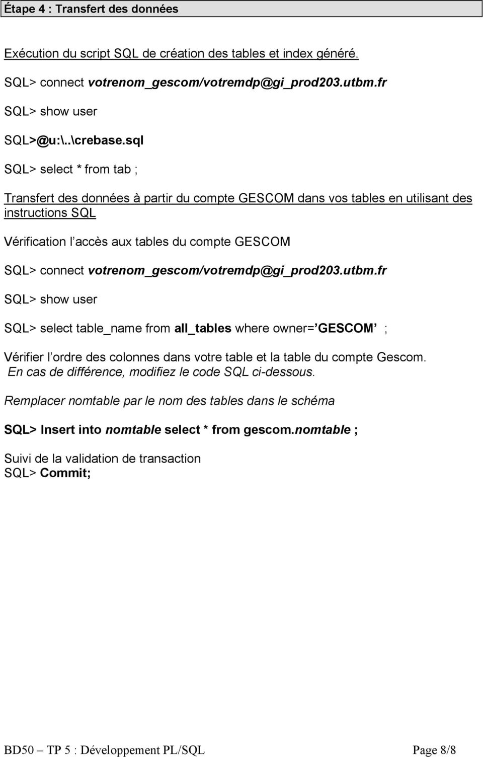 votrenom_gescom/votremdp@gi_prod203.utbm.fr SQL> show user SQL> select table_name from all_tables where owner= GESCOM ; Vérifier l ordre des colonnes dans votre table et la table du compte Gescom.