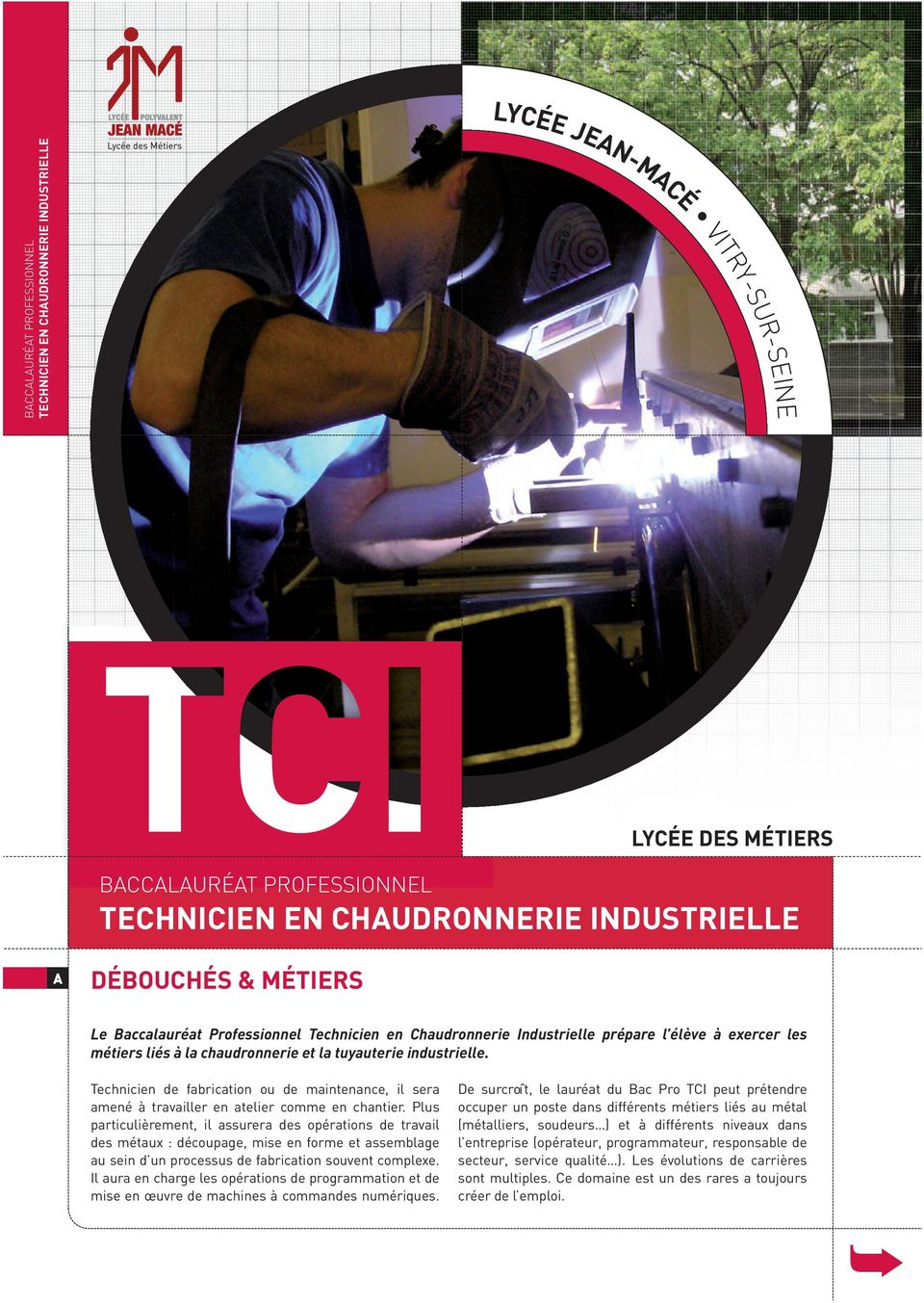 Technicien de fabrication ou de maintenance, il sera amené à travailler en atelier comme en chantier.