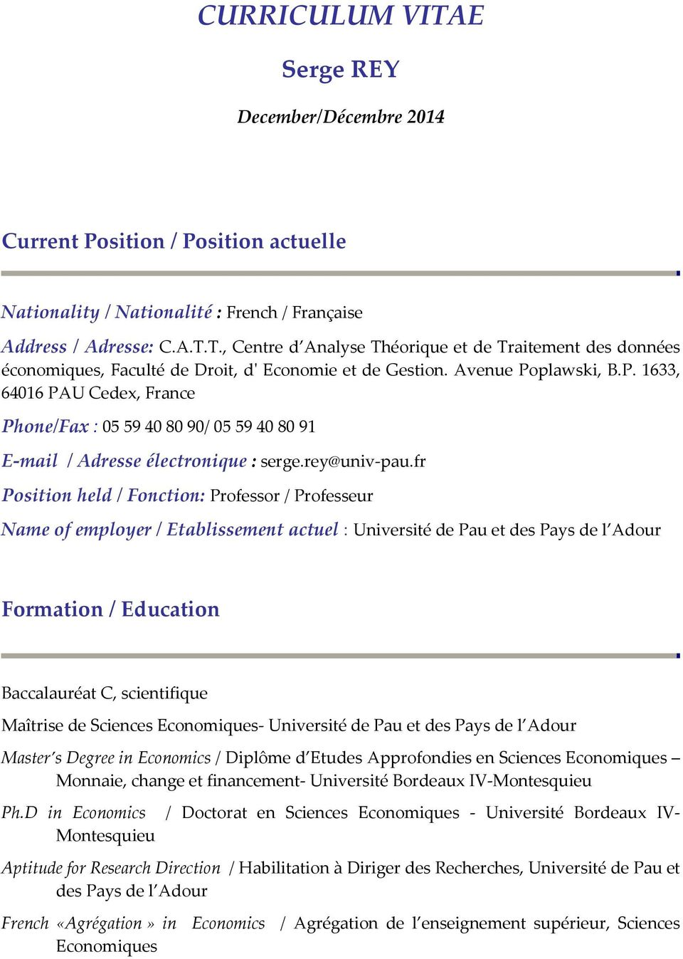 fr Position held / Fonction: Professor / Professeur Name of employer / Etablissement actuel : Université de Pau et des Pays de l Adour Formation / Education Baccalauréat C, scientifique Maîtrise de
