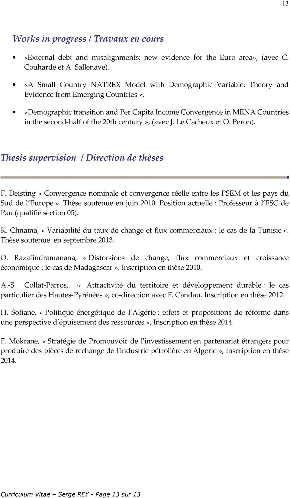 «Demographic transition and Per Capita Income Convergence in MENA Countries in the second-half of the 20th century», (avec J. Le Cacheux et O. Peron). Thesis supervision / Direction de thèses F.