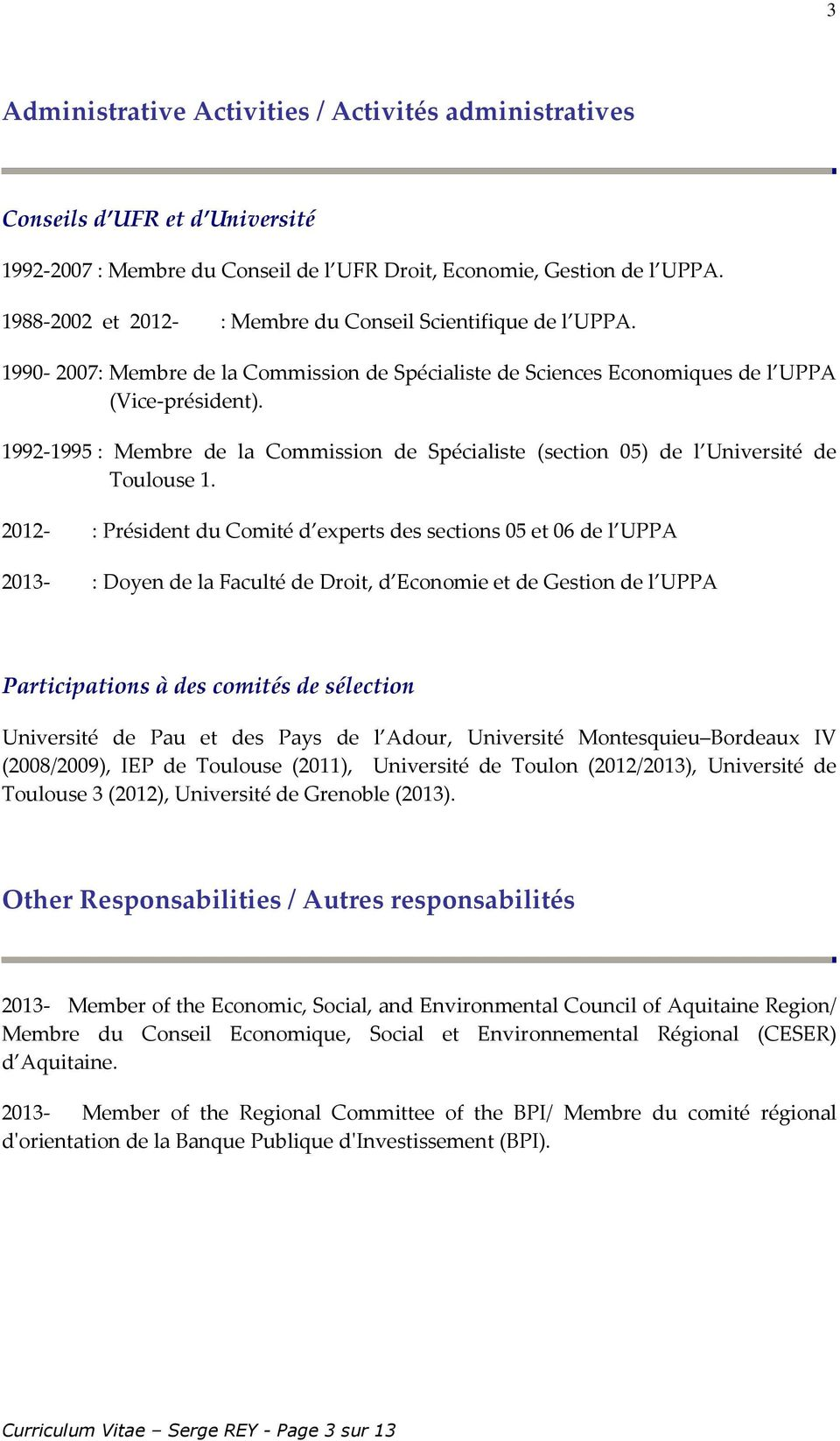 1992-1995 : Membre de la Commission de Spécialiste (section 05) de l Université de Toulouse 1.